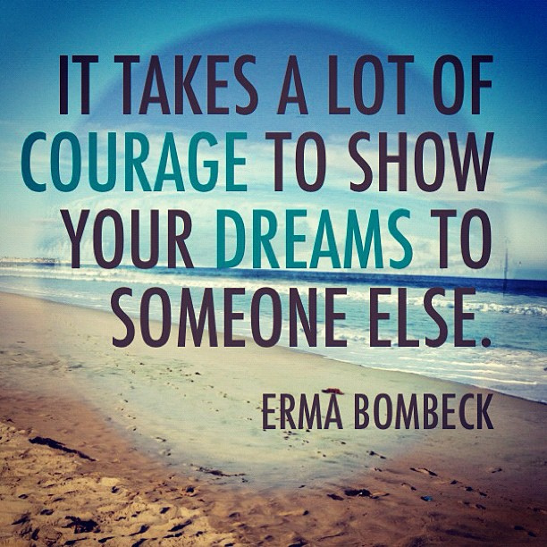 Favorite Quote-Courage to show your dreams